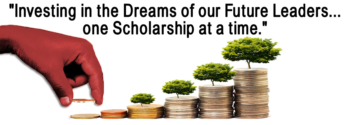 Investing in the Dreams of our Future Leaders one Scholarship at a time.